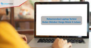 Rekomendasi Laptop Terkini Bulan Oktober Harga Mulai 4 Jutaan